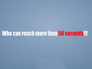 Reach More Than 50 Seconds
